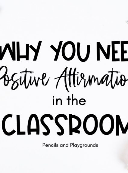 Why You Need Positive Affirmations in the Classroom